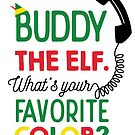 Buddy Elf What's Your Favorite Color by graphicloveshop