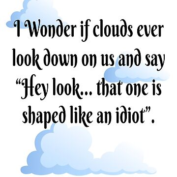 """I Wonder If Clouds"" - Funny Sarcastic Saying Tshirt Gift by techman516"