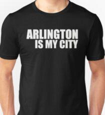 Arlington Is My City  Unisex T-Shirt