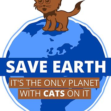 Save Earth - It's the only planet with cats on it by pda1986