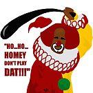 Ho Ho Homey Don't Play Dat!!! by WakingDream