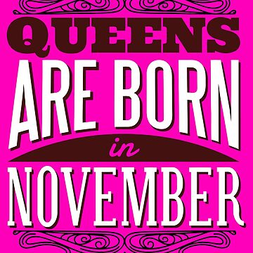 Queens Are Born In November by Saruk
