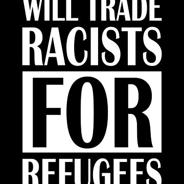Will trade racists for refugees anti donald trump sarcastic t-shirt by chardo55