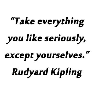 Kipling - Everything Seriously by CrankyOldDude