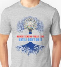 Nobody Know What I Do Until I Dont Do It Unisex T-Shirt