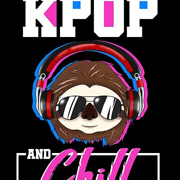 Kpop and Chill Sloth Korean Pop Music Gift K Pop by kh123856