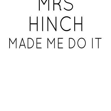 Mrs Hinch Made Me Do It by Discofunkster