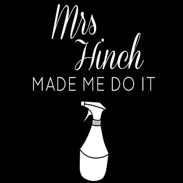 Mrs Hinch Made me do it Hinch Army  by Discofunkster