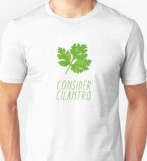 Consider Cilantro Unisex T-Shirt