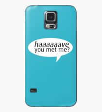 have you met me? Case/Skin for Samsung Galaxy