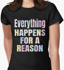 Everything Happens For A Reason Inspirational Saying Women's Fitted T-Shirt