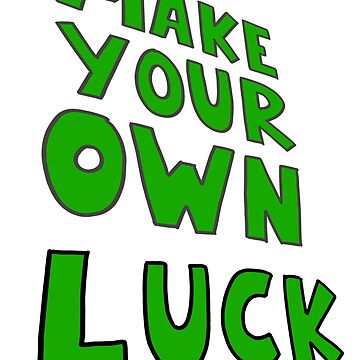 Make your own luck quote by DancingCastle