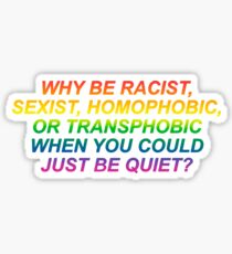 Why be Homophobic when you could be quiet? Sticker