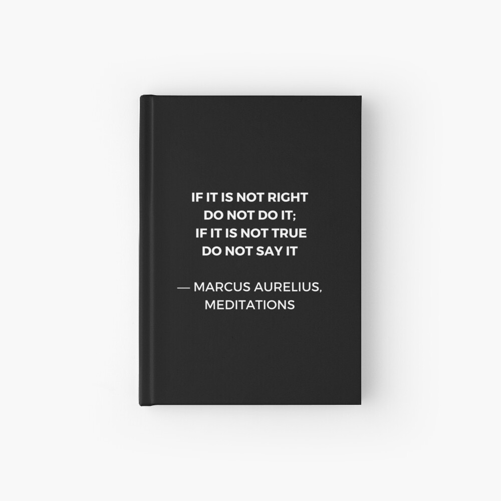 Stoic Wisdom Quotes - Marcus Aurelius Meditations - If it is not right do not do it Hardcover Journal