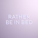 Rather Be in Bed by N C