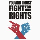 You And I Must Fight For Our Rights by jezkemp