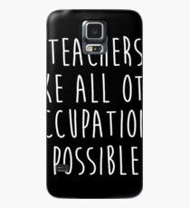 Teachers make all other occupations possible. Case/Skin for Samsung Galaxy