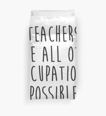 Teachers make all other occupations possible 2 Duvet Cover