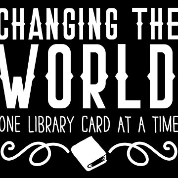 Changing the world One Library card at a time by jazzydevil