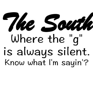 """IN THE SOUTH THE """"G"""" IS SILENT by CalliopeSt"""