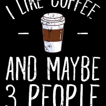 I like coffee and maybe 3 people - Coffee lover by alexmichel