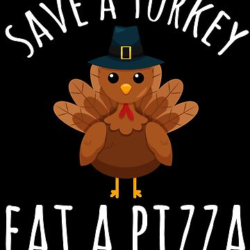 Save a turkey eat a pizza - Thanksgiving by alexmichel