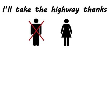 It's my way or the highway...(female version) by BeMyGoodTime