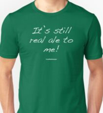Its still real ale to me! Unisex T-Shirt