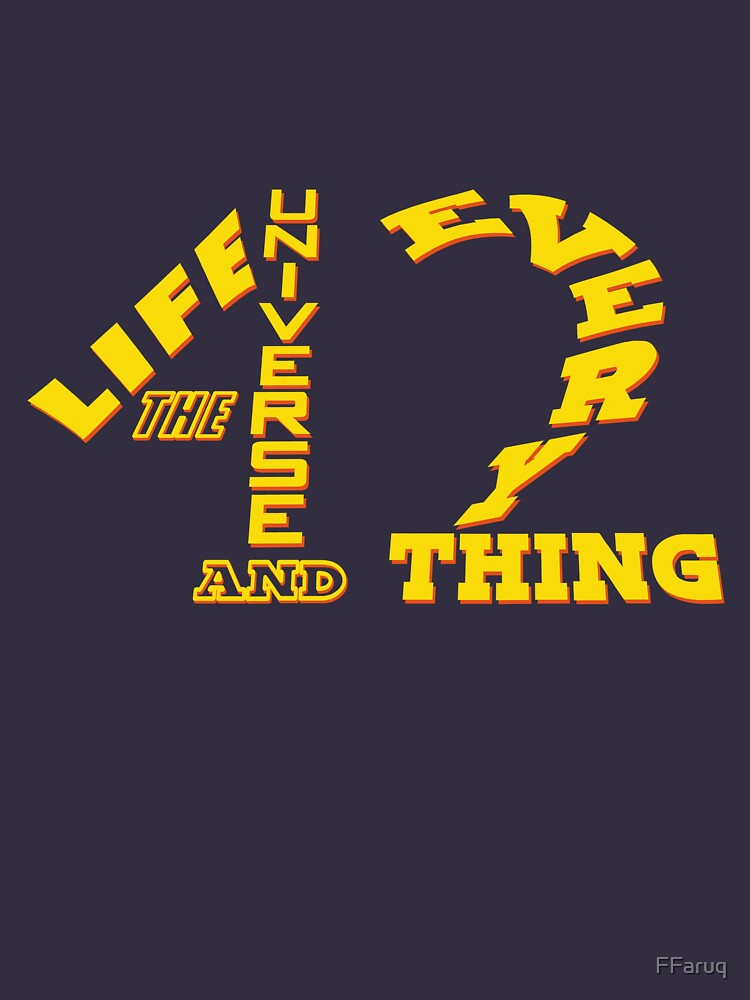 42 - Life The Universe and Everything - HHGTTG Hitchhikers Scifi Geek Apparel by FFaruq