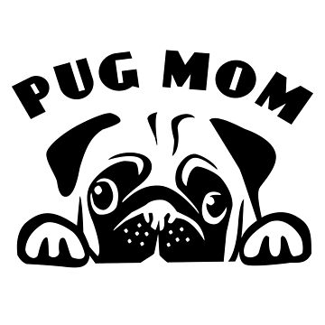 Funny Pug Mom Puppy Dog Cute Canine Dogs, Puppies Love by LoveAndSerenity