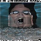 I'm Swimming Hard. Are You Wet Yet? by tommytidalwave