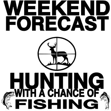 WEEKEND FORECAST: HUNT/FISH by CalliopeSt
