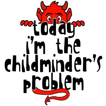 Childminder's Problem by loganferret