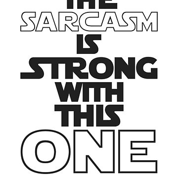 The Sarcasm Is Strong With This One Star Wars Sarcastic T-Shirt by VarthJader