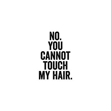 No you cannot touch my hair by bainermarket