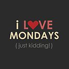 I Love Mondays! (Just Kidding) by 01kath01