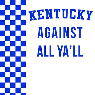Kentucky Against All Ya'll by nichter98