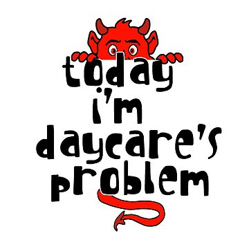 Daycare's Problem by loganferret