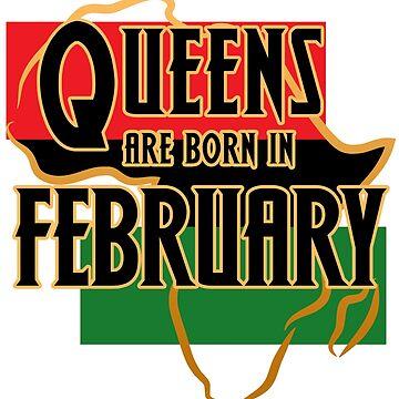 Birthday Queens Are Born In February by magiktees
