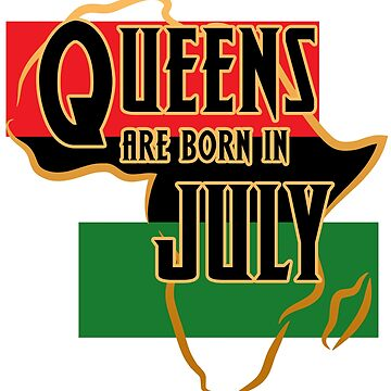 Birthday Queens Are Born In July by magiktees