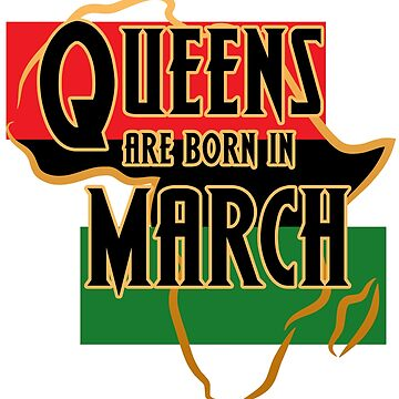 Birthday Queens Are Born In March by magiktees