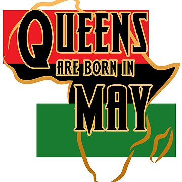 Birthday Queens Are Born In May by magiktees
