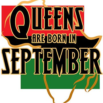 Birthday Queens Are Born In September by magiktees