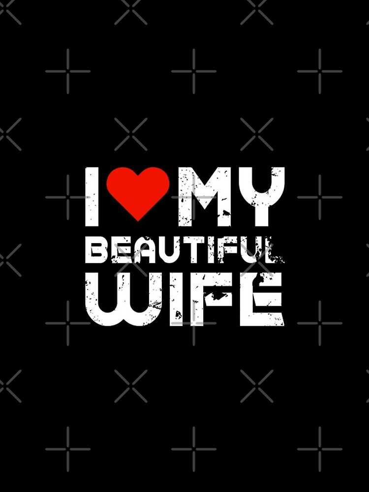 Mens I Love My Beautiful Wife T-Shirt with Heart by fkassi10