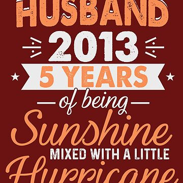 Husband Since 2013, 5 Years of Being Sunshine Mixed With a Little Hurricane by FiftyStyle