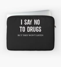 Weed I Say No To Drugs But They Won't Listen Laptop Sleeve