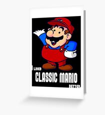 I Liked Classic Mario Better Greeting Card