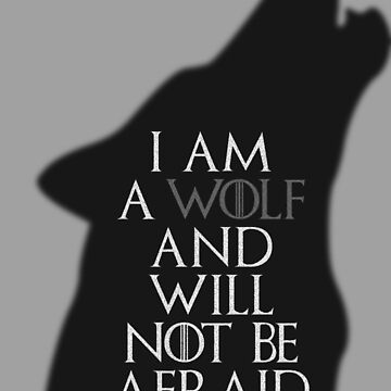 I Am A Wolf And Will Not Be Afraid by smprintsandmore