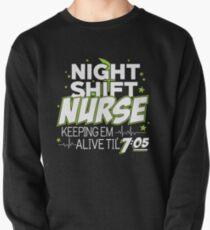 Night Shift Nurse Keeping Em Alive Til' 7:05 T-Shirt Pullover