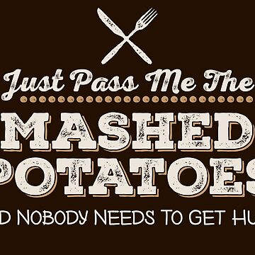 Funny Mashed Potatoes, Thanksgiving, Christmas Design by gorillamerch